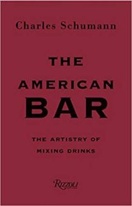 The American Bar: The Artistry of Mixing Drinks - Charles Schumann